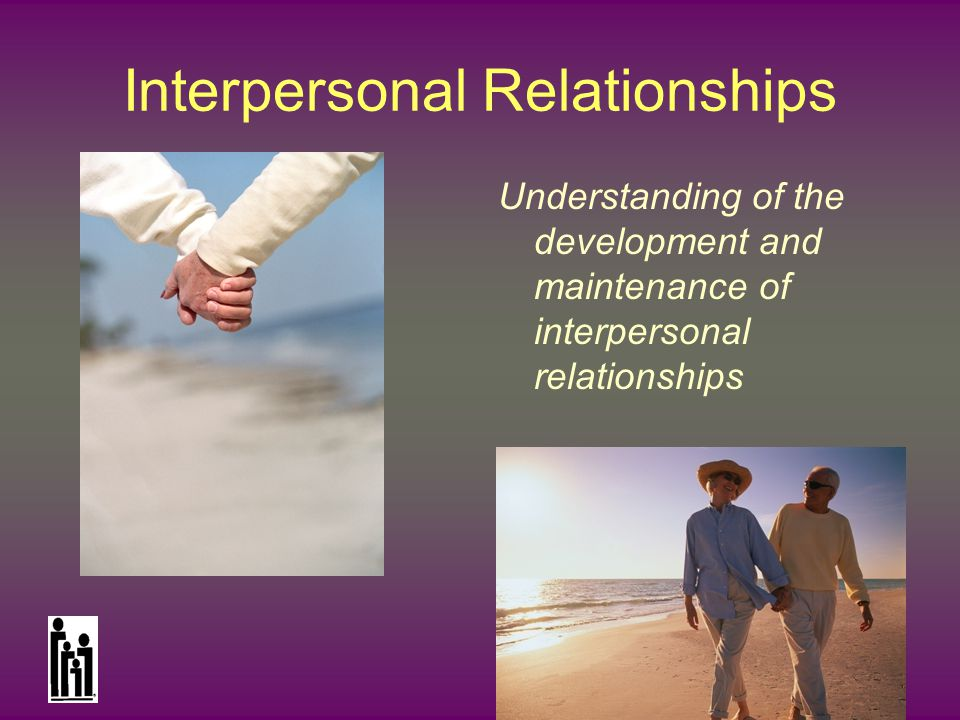 National Council on Family Relations Interpersonal Relationships Understanding of the development and maintenance of interpersonal relationships