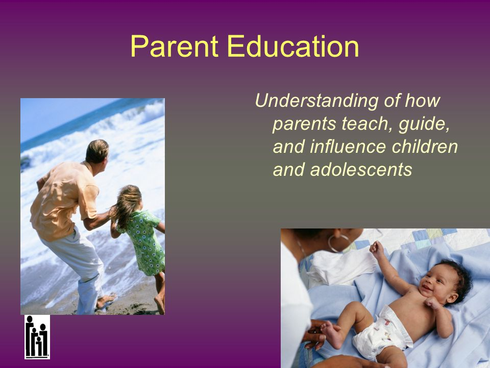 National Council on Family Relations Parent Education Understanding of how parents teach, guide, and influence children and adolescents