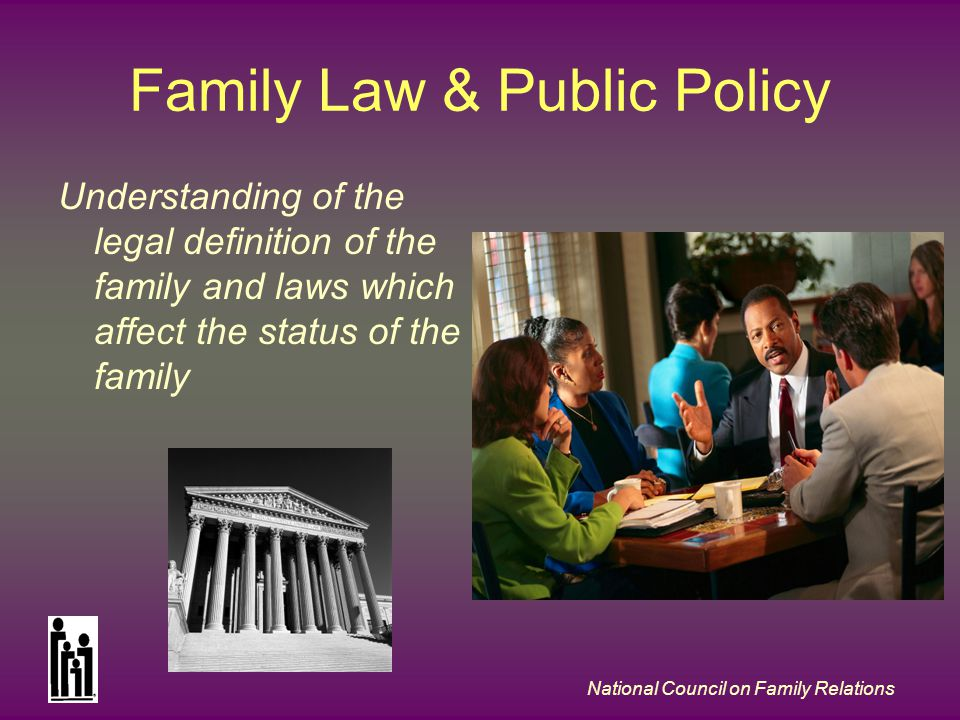 National Council on Family Relations Family Law & Public Policy Understanding of the legal definition of the family and laws which affect the status o