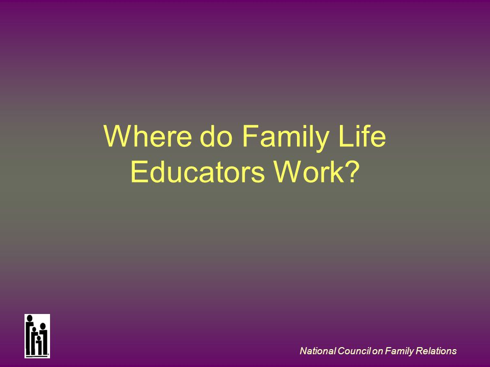 National Council on Family Relations Where do Family Life Educators Work?