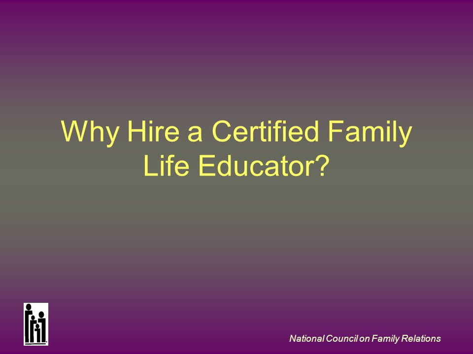 Why Hire a Certified Family Life Educator?