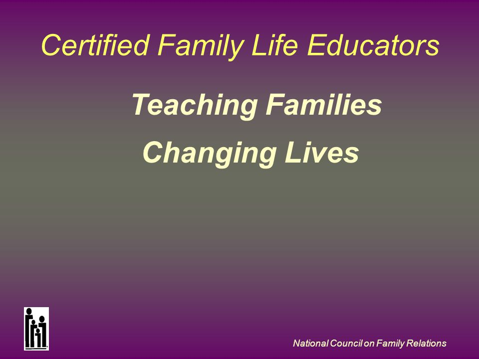 National Council on Family Relations Certified Family Life Educators Teaching Families Changing Lives