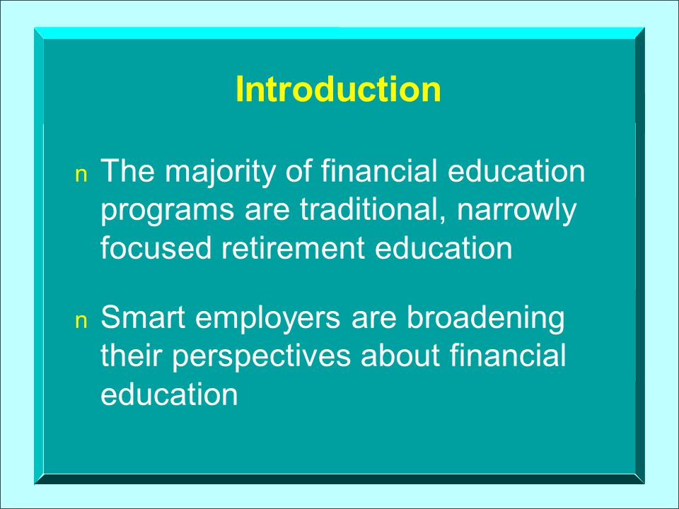 n Want to help workers make good decisions about: – Investment choices within employer- sponsored retirement plans – Other employer-furnished fringe benefits – Personal budgeting n Are helping workers with money problems learn to overcome such obstacles so they can fully fund their retirement plans Smart Employers
