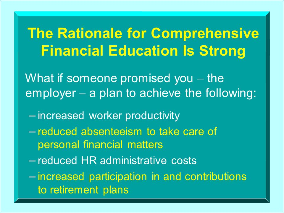 - reduced social security payroll taxes - reduced stress over financial matters and stress-related illnesses - fewer accidents - improved use of and satisfaction with employer-provided fringe benefits - reduced hr administrative costs - reduced turnover