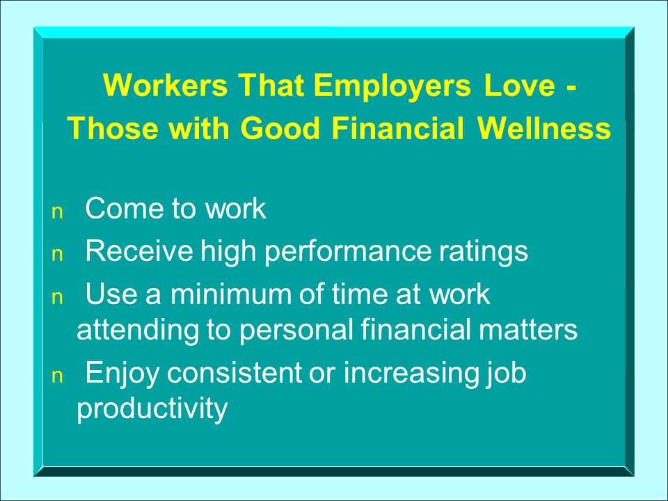 The Best Employers Will Meet and Succeed at Two Challenges: 1.Move from offering workers an average financial education program to providing a model program 2.Partner with other organizations that are currently helping people resolve money problems