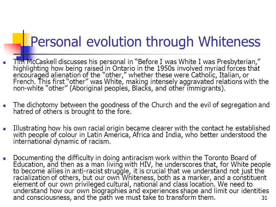 31 Personal evolution through Whiteness Tim McCaskell discusses his personal in Before I was White I was Presbyterian, highlighting how being raised i