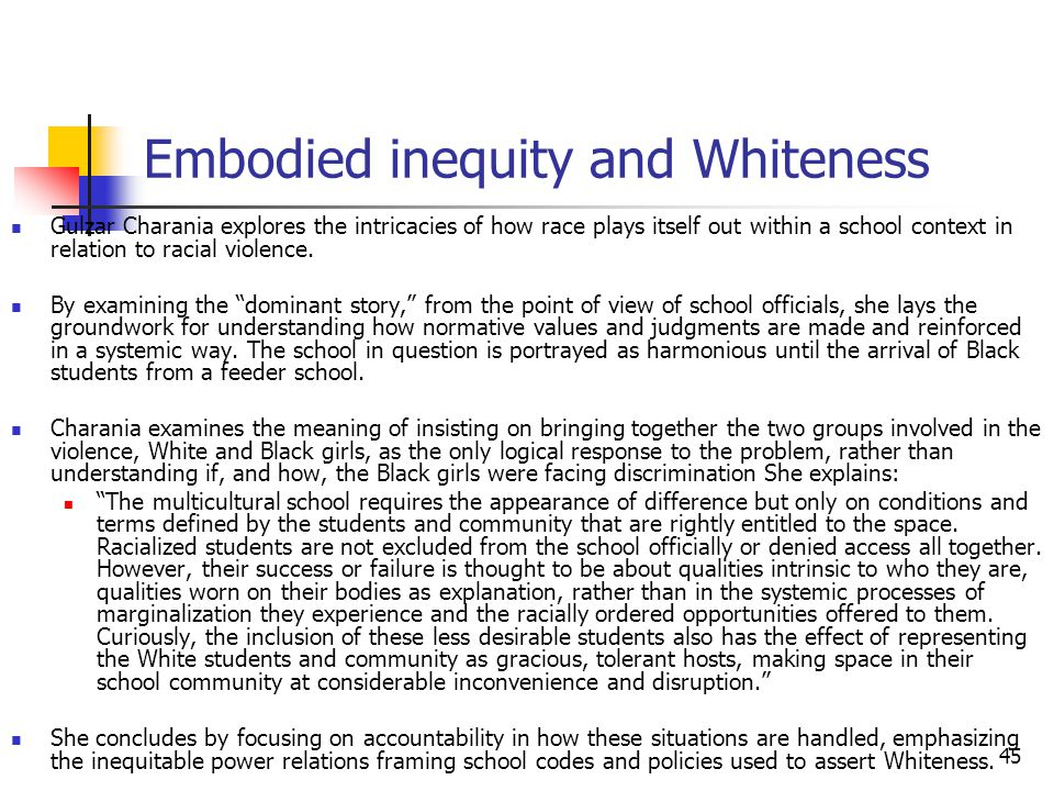 45 Embodied inequity and Whiteness Gulzar Charania explores the intricacies of how race plays itself out within a school context in relation to racial