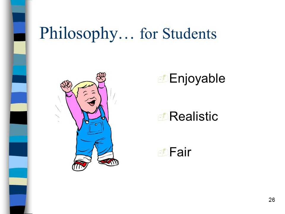 26 Philosophy… for Students Enjoyable Realistic Fair