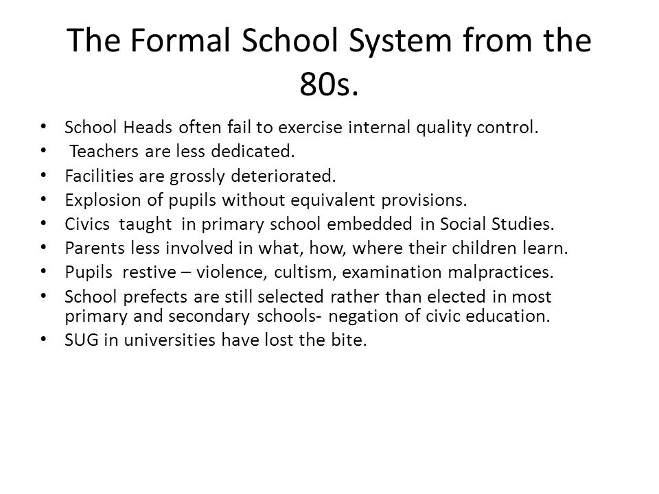 The Formal School System from the 80s. School Heads often fail to exercise internal quality control. Teachers are less dedicated. Facilities are gross
