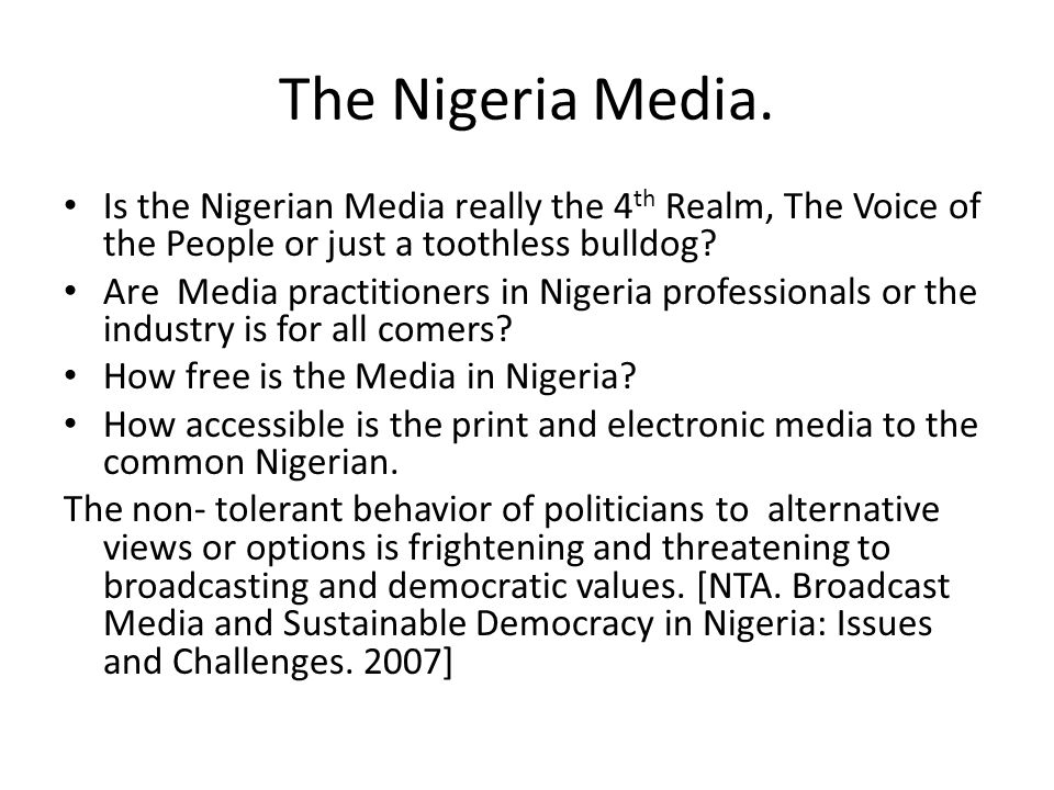 The Nigeria Media. Is the Nigerian Media really the 4 th Realm, The Voice of the People or just a toothless bulldog? Are Media practitioners in Nigeri