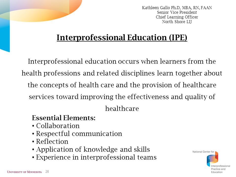 28 Interprofessional Education (IPE) Interprofessional education occurs when learners from the health professions and related disciplines learn togeth