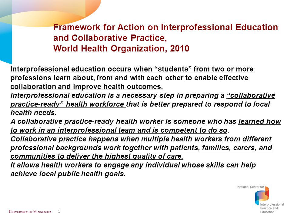 5 Framework for Action on Interprofessional Education and Collaborative Practice, World Health Organization, 2010 Interprofessional education occurs w