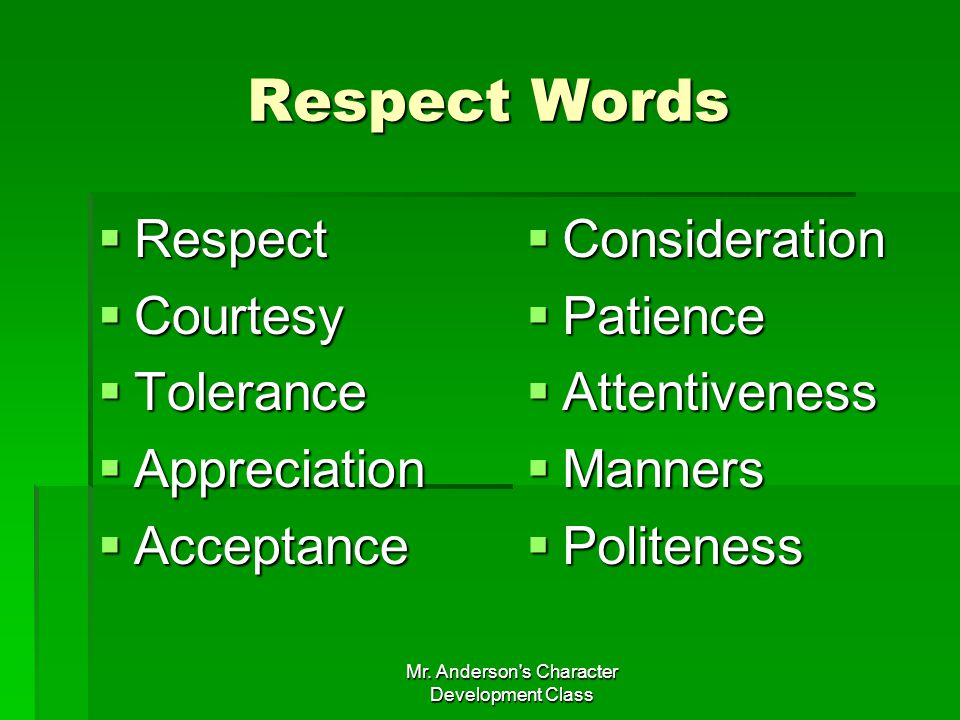 Mr. Anderson's Character Development Class Respect Words Respect Respect Courtesy Courtesy Tolerance Tolerance Appreciation Appreciation Acceptance Ac