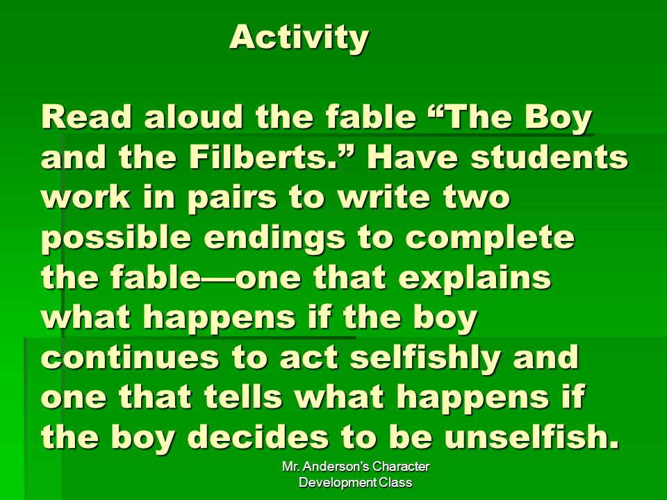 Mr.Anderson s Character Development Class Activity Read aloud the fable The Boy and the Filberts.