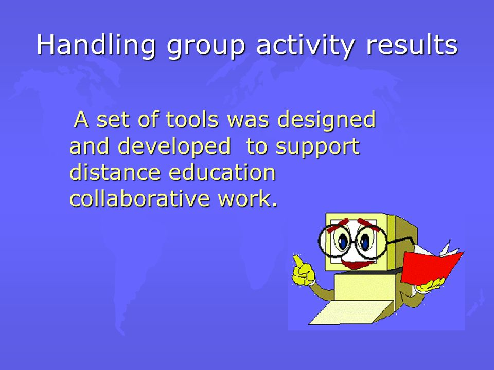 What was needed Development of applications to handle participants contributions Development of applications to handle participants contributions Provide support for group decision Provide support for group decision Utilization of contributions that came up during group activity Utilization of contributions that came up during group activity