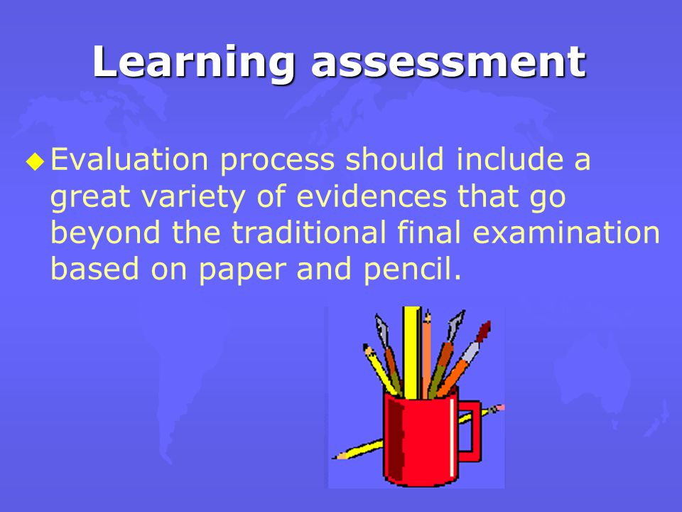 u u Learning assessment became a challenge to those who work with distance education Learning assessment