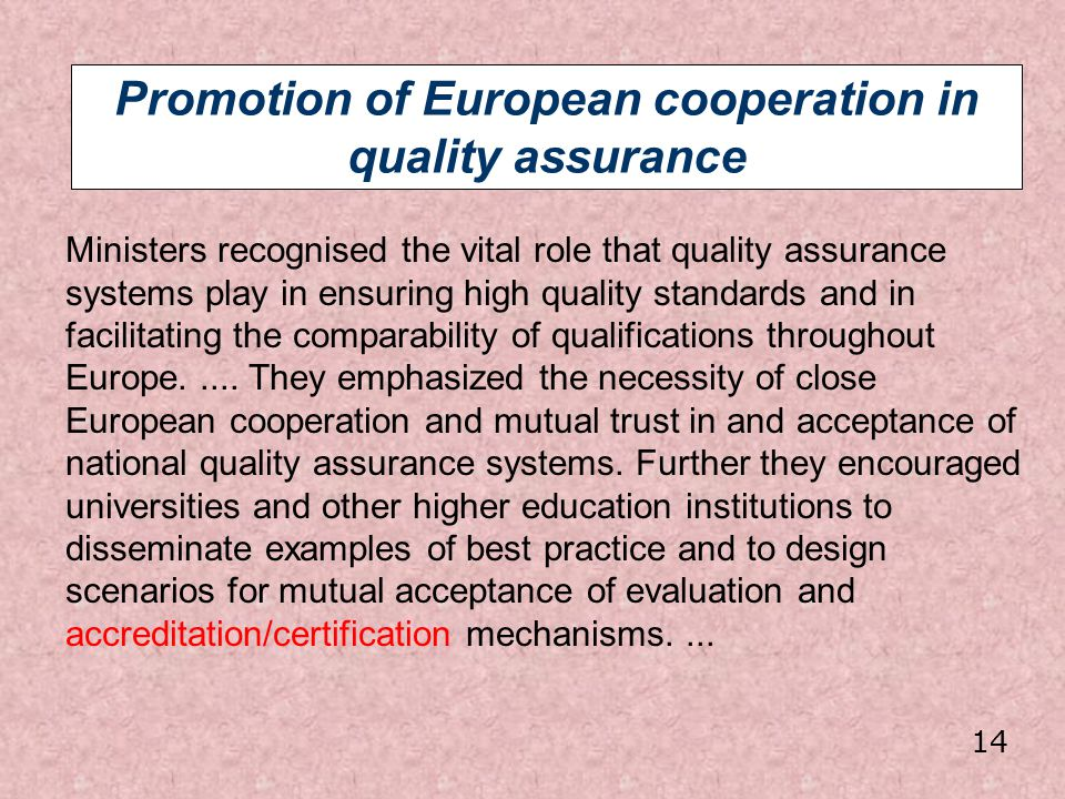 Promotion of European cooperation in quality assurance Ministers recognised the vital role that quality assurance systems play in ensuring high qualit