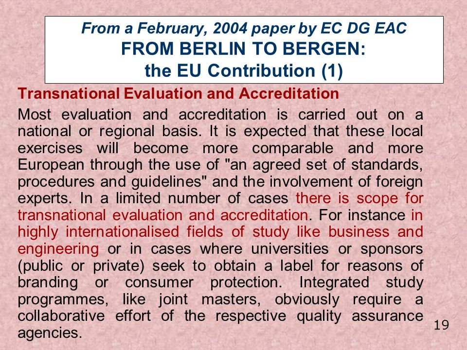 From a February, 2004 paper by EC DG EAC FROM BERLIN TO BERGEN: the EU Contribution (1) Transnational Evaluation and Accreditation Most evaluation and