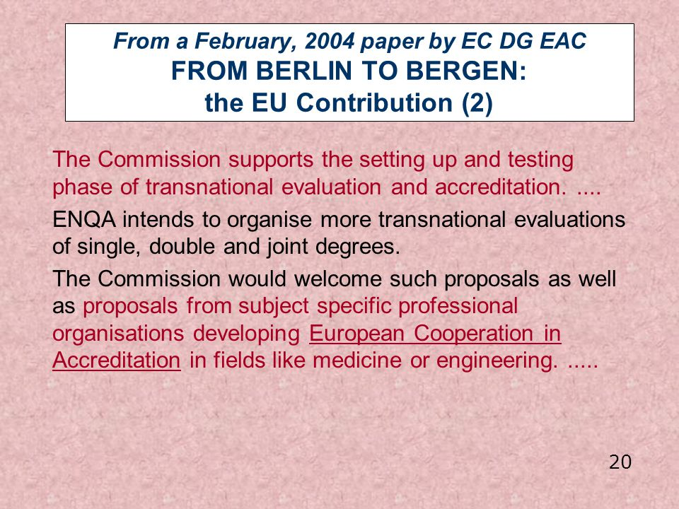 From a February, 2004 paper by EC DG EAC FROM BERLIN TO BERGEN: the EU Contribution (2) The Commission supports the setting up and testing phase of tr