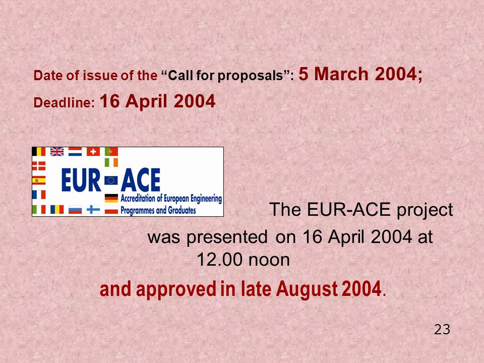 Date of issue of the Call for proposals: 5 March 2004; Deadline: 16 April 2004 The EUR-ACE project was presented on 16 April 2004 at 12.00 noon and ap
