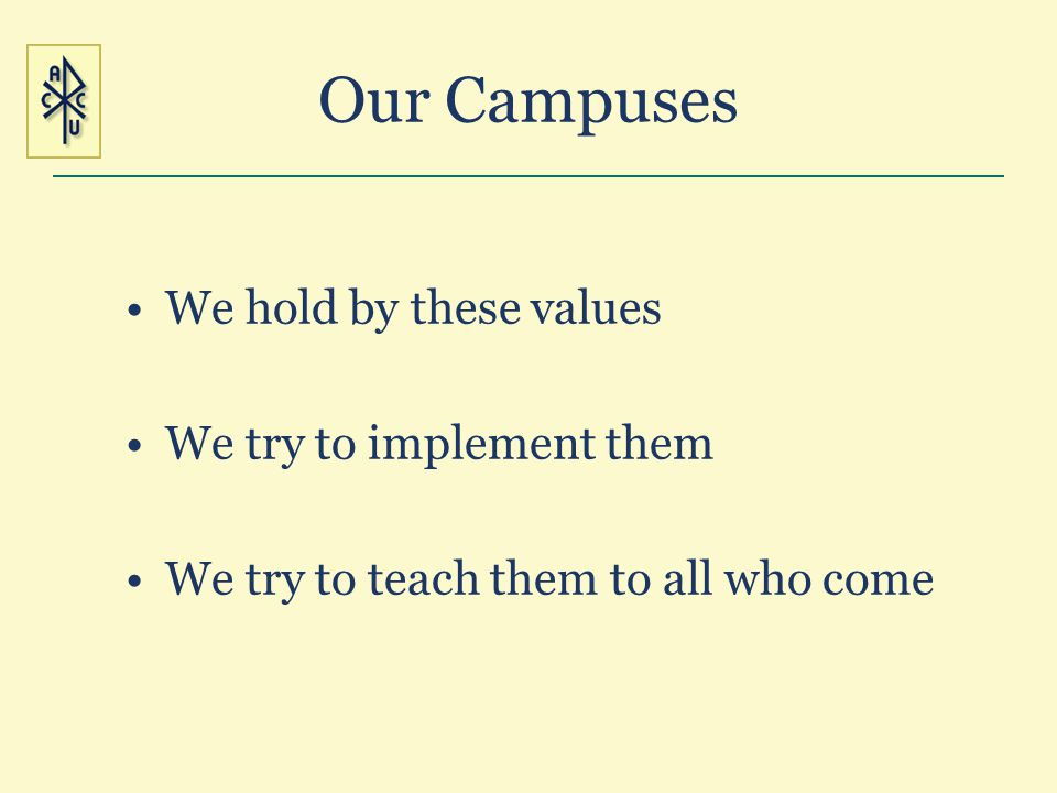 Our Campuses We hold by these values We try to implement them We try to teach them to all who come