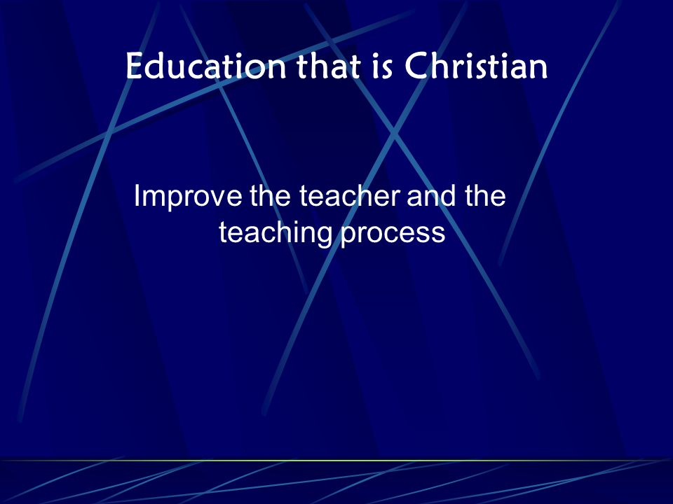 Education that is Christian Improve the teacher and the teaching process
