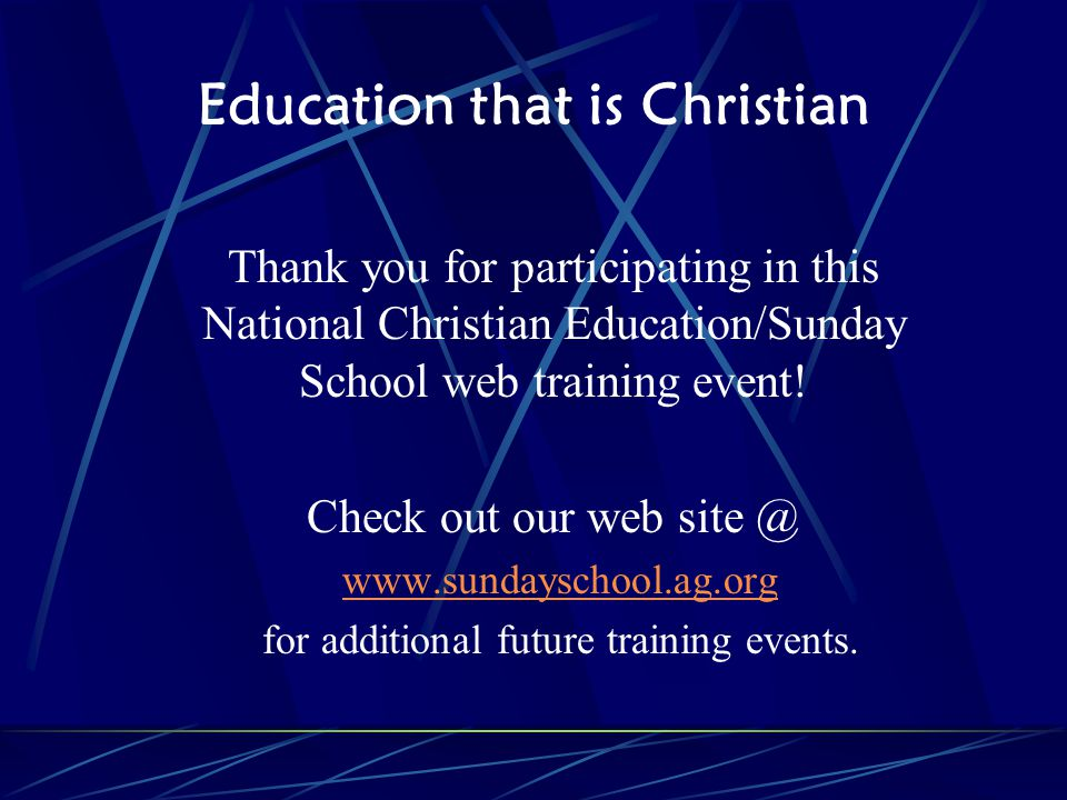 Education that is Christian Thank you for participating in this National Christian Education/Sunday School web training event.