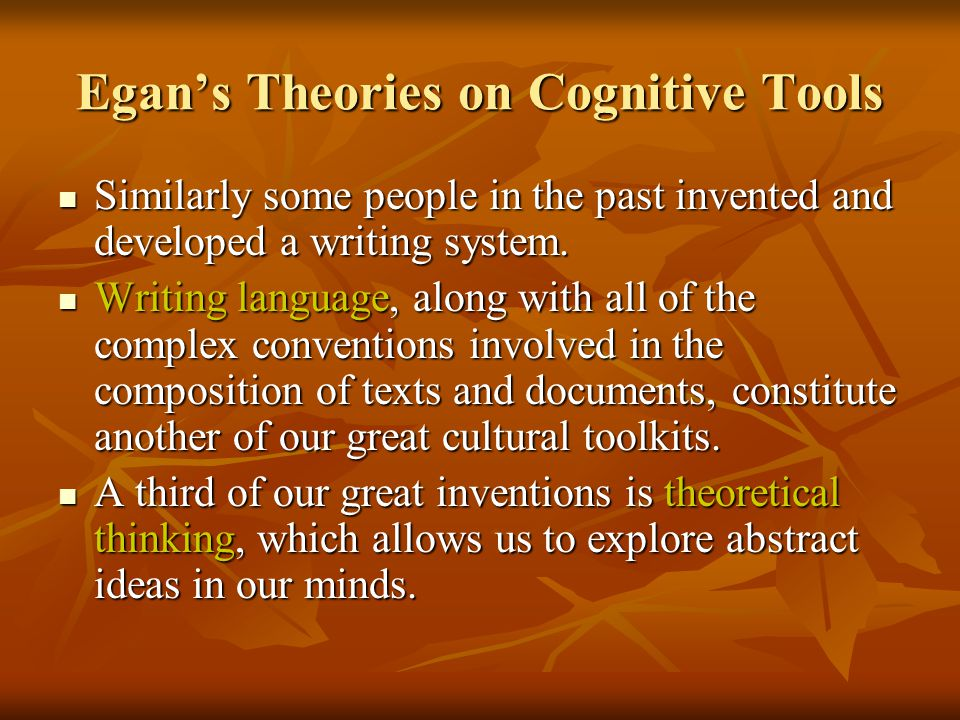 Egans Theories on Cognitive Tools Similarly some people in the past invented and developed a writing system.