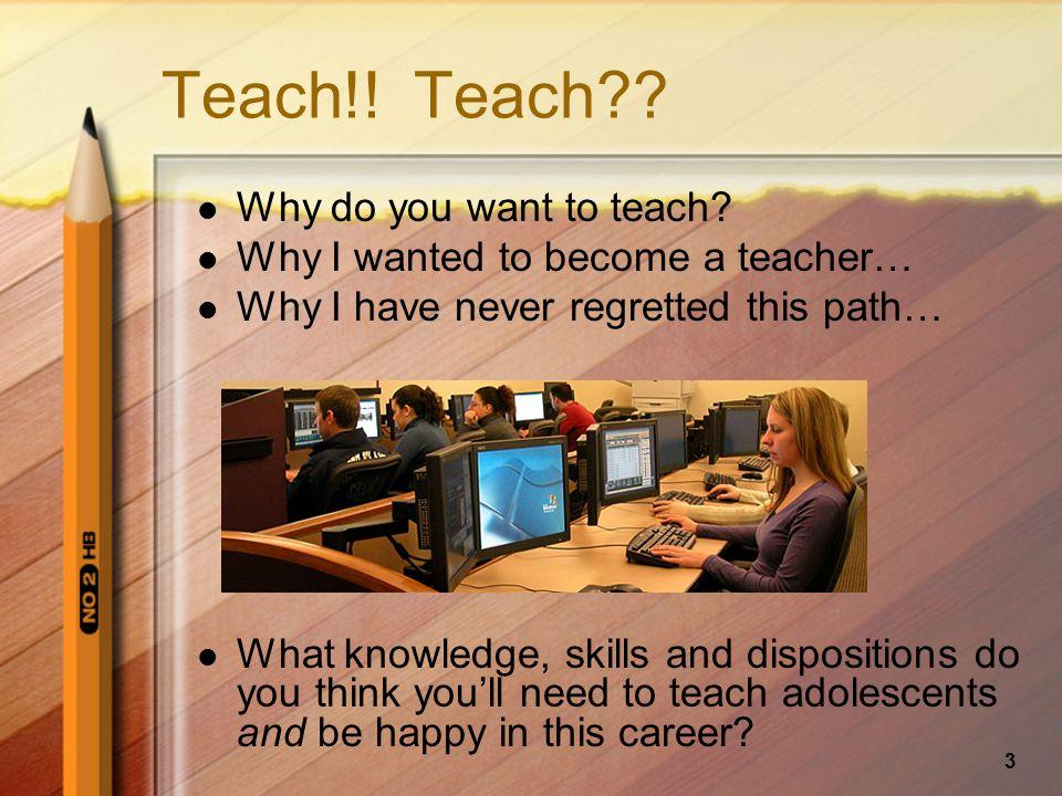 3 Teach!.Teach?. Why do you want to teach.