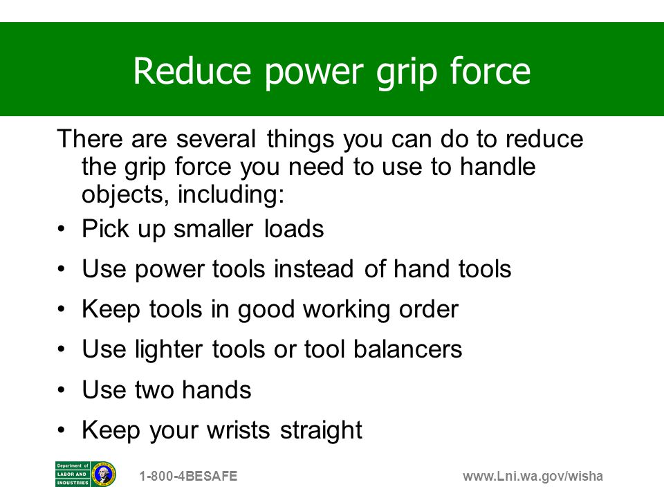 www.Lni.wa.gov/wisha1-800-4BESAFE There are several things you can do to reduce the grip force you need to use to handle objects, including: Pick up s