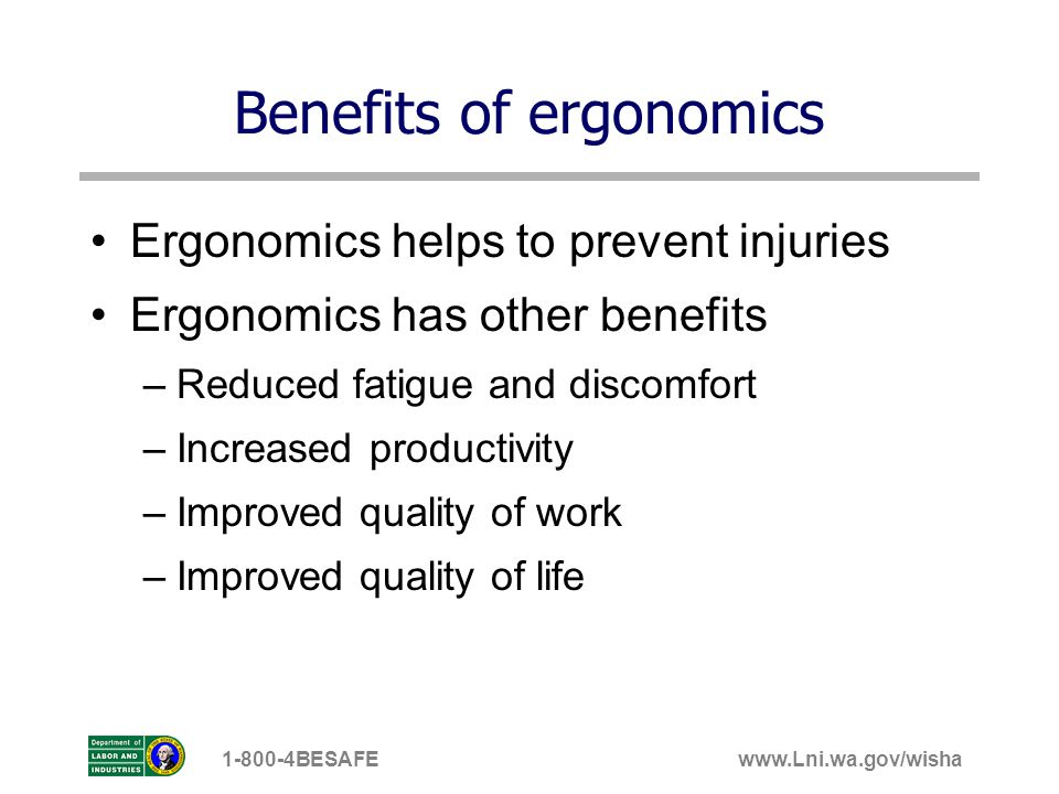 www.Lni.wa.gov/wisha1-800-4BESAFE Injuries and risk factors Now that weve given you a definition of ergonomics, and discussed some of the benefits of ergonomics, well next look at: Common types and symptoms of injury Causes and prevention of injury