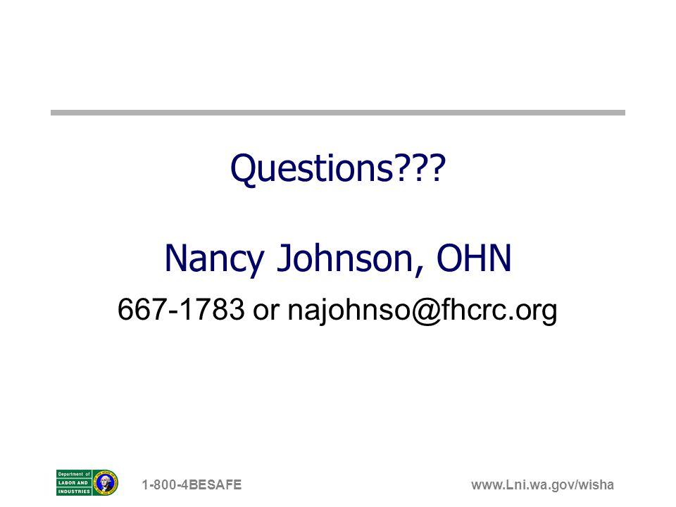 www.Lni.wa.gov/wisha1-800-4BESAFE Questions??? Nancy Johnson, OHN 667-1783 or najohnso@fhcrc.org