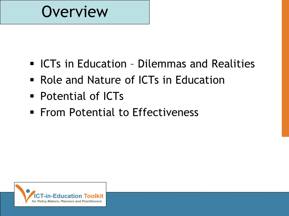 Overview ICTs in Education – Dilemmas and Realities Role and Nature of ICTs in Education Potential of ICTs From Potential to Effectiveness