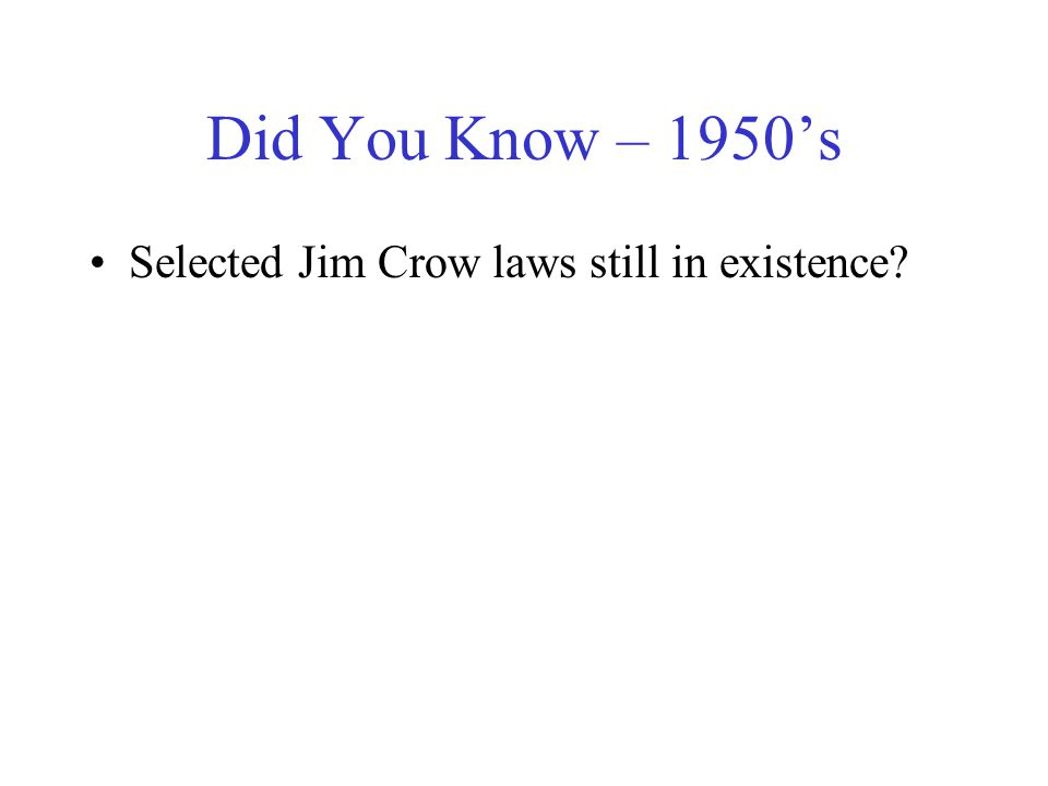 Did You Know – 1950s Selected Jim Crow laws still in existence?