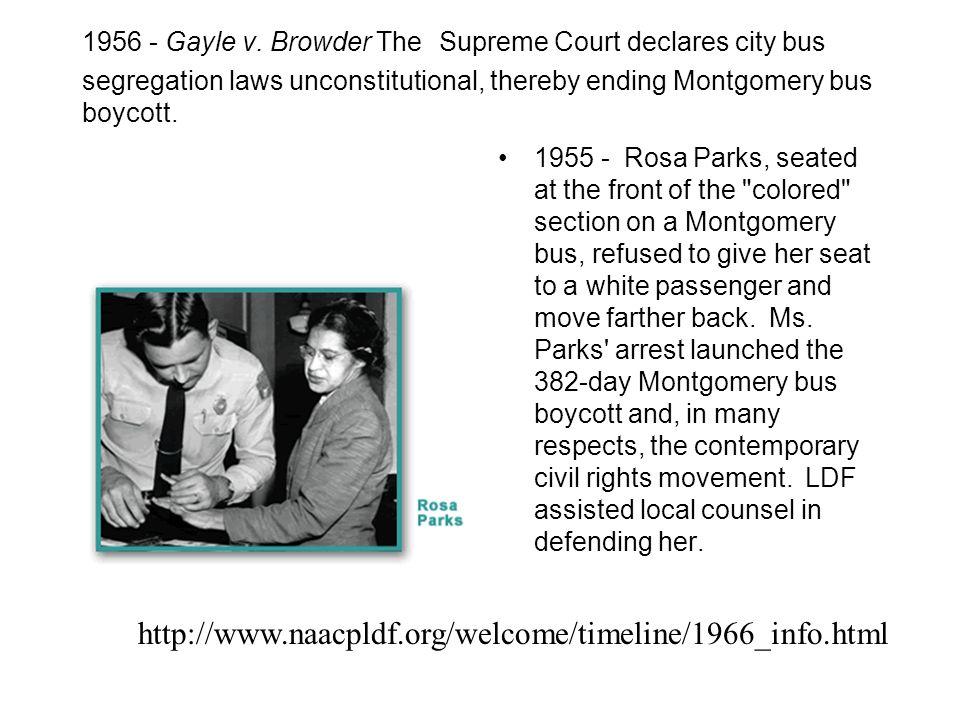 1956 - Gayle v. Browder The Supreme Court declares city bus segregation laws unconstitutional, thereby ending Montgomery bus boycott. 1955 - Rosa Park