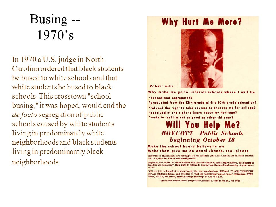 Busing -- 1970s In 1970 a U.S. judge in North Carolina ordered that black students be bused to white schools and that white students be bused to black