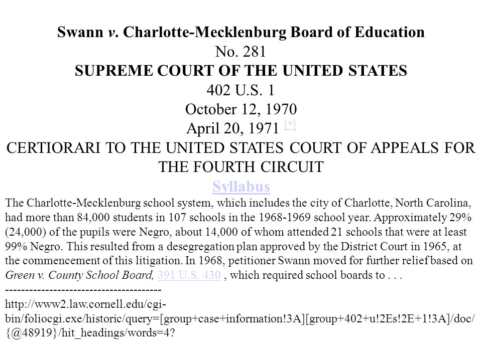Swann v. Charlotte-Mecklenburg Board of Education No. 281 SUPREME COURT OF THE UNITED STATES 402 U.S. 1 October 12, 1970 April 20, 1971 [*] [*] CERTIO