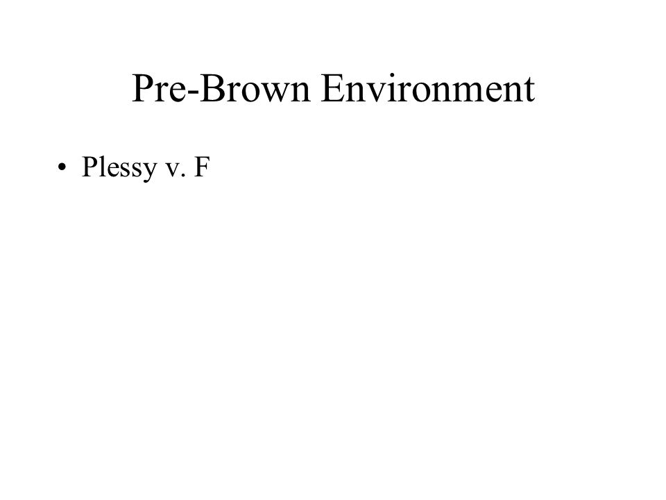 Pre-Brown Environment Plessy v. F