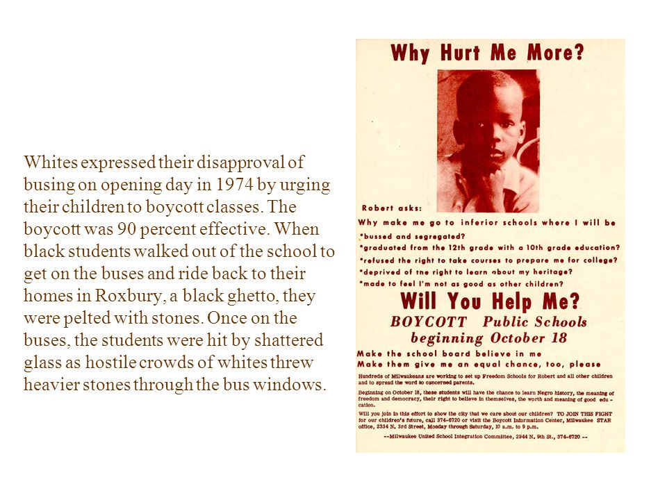 Whites expressed their disapproval of busing on opening day in 1974 by urging their children to boycott classes. The boycott was 90 percent effective.