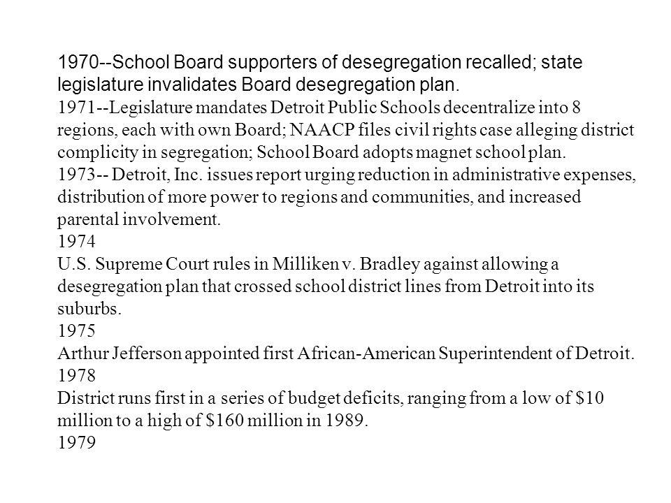 1970--School Board supporters of desegregation recalled; state legislature invalidates Board desegregation plan. 1971--Legislature mandates Detroit Pu