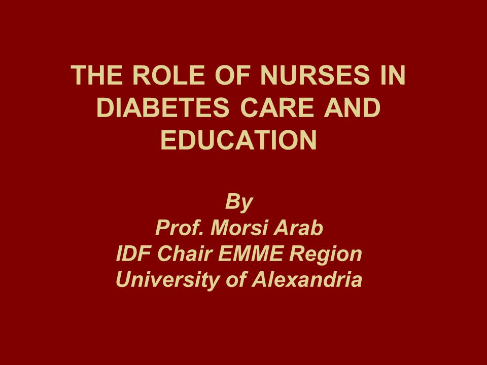 The Diabetes Care Team The Nurse is a member of the Diabetes Health Care Team which requires: - complementation - integration - no contradictions - strict job description ( without overdoing)