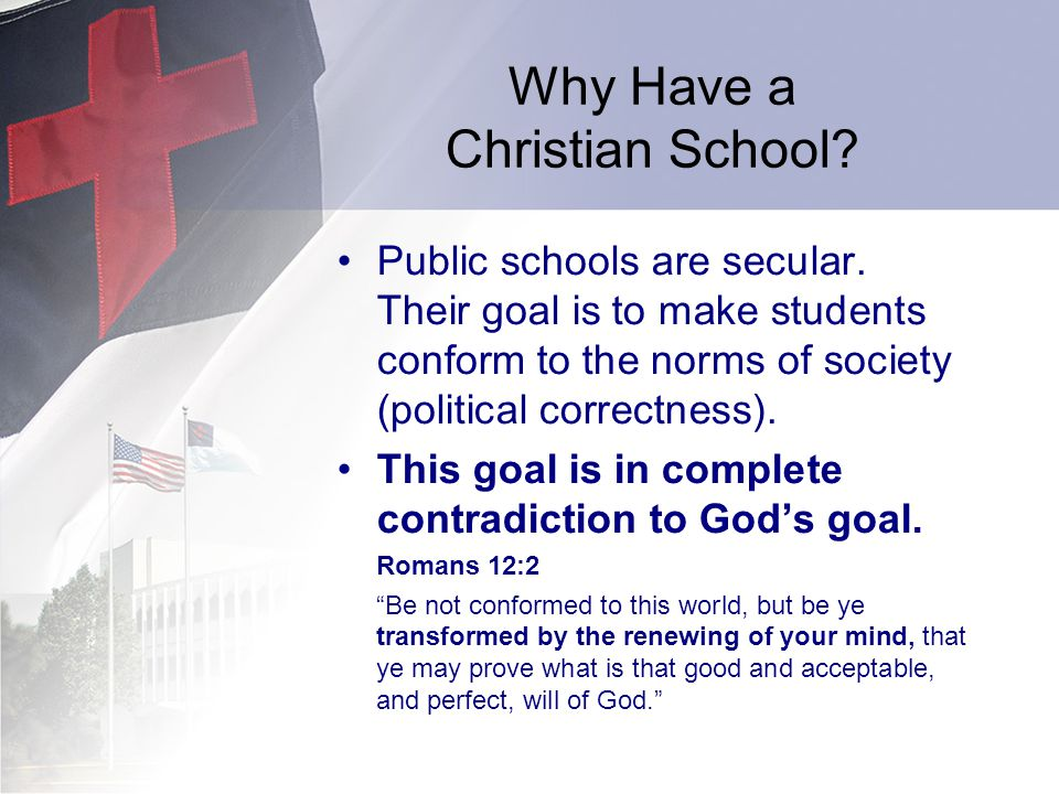 Why Have a Christian School. Public schools are secular.