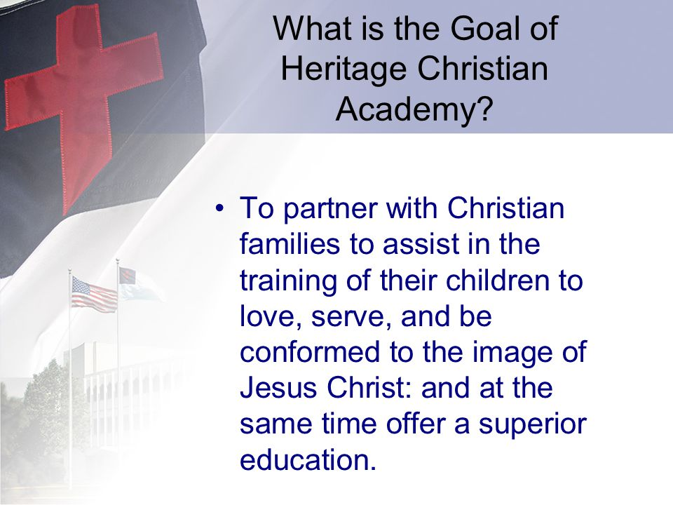 What is the Goal of Heritage Christian Academy? To partner with Christian families to assist in the training of their children to love, serve, and be