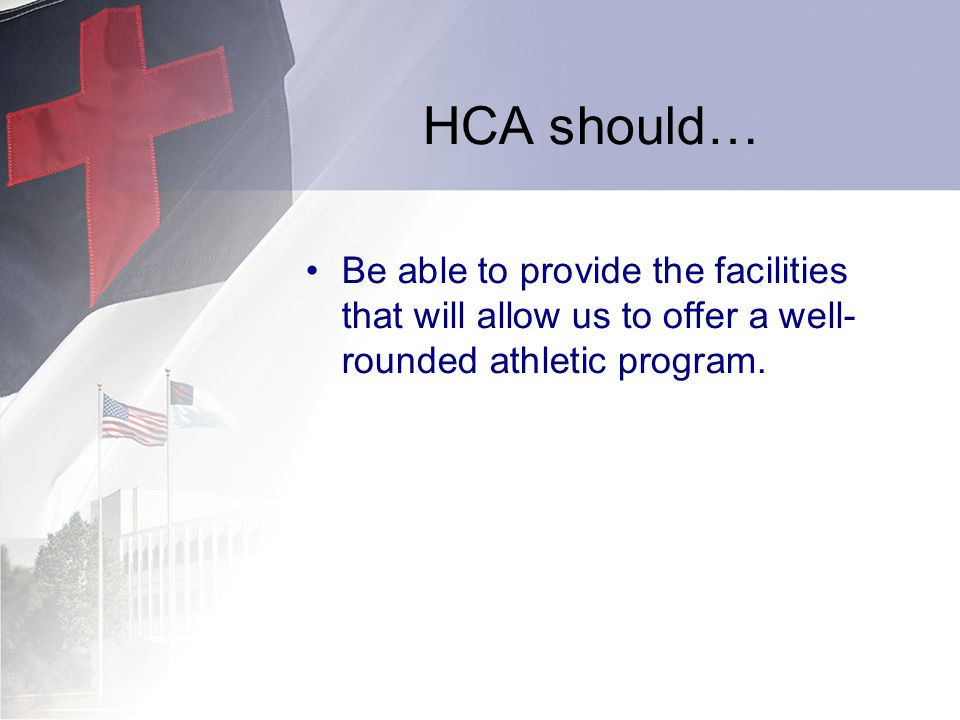 HCA should… Be able to provide the facilities that will allow us to offer a well- rounded athletic program.