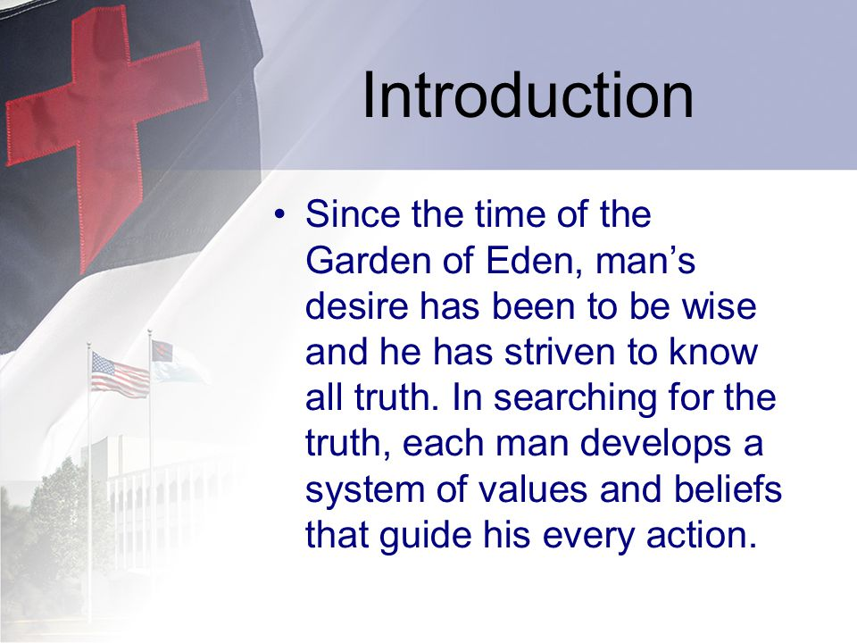 Introduction Since the time of the Garden of Eden, mans desire has been to be wise and he has striven to know all truth.