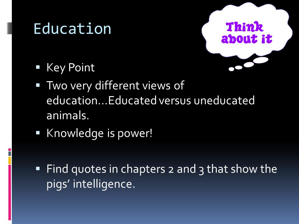 Education Key Point Two very different views of education...Educated versus uneducated animals.
