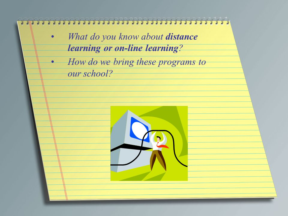 What do you know about distance learning or on-line learning.