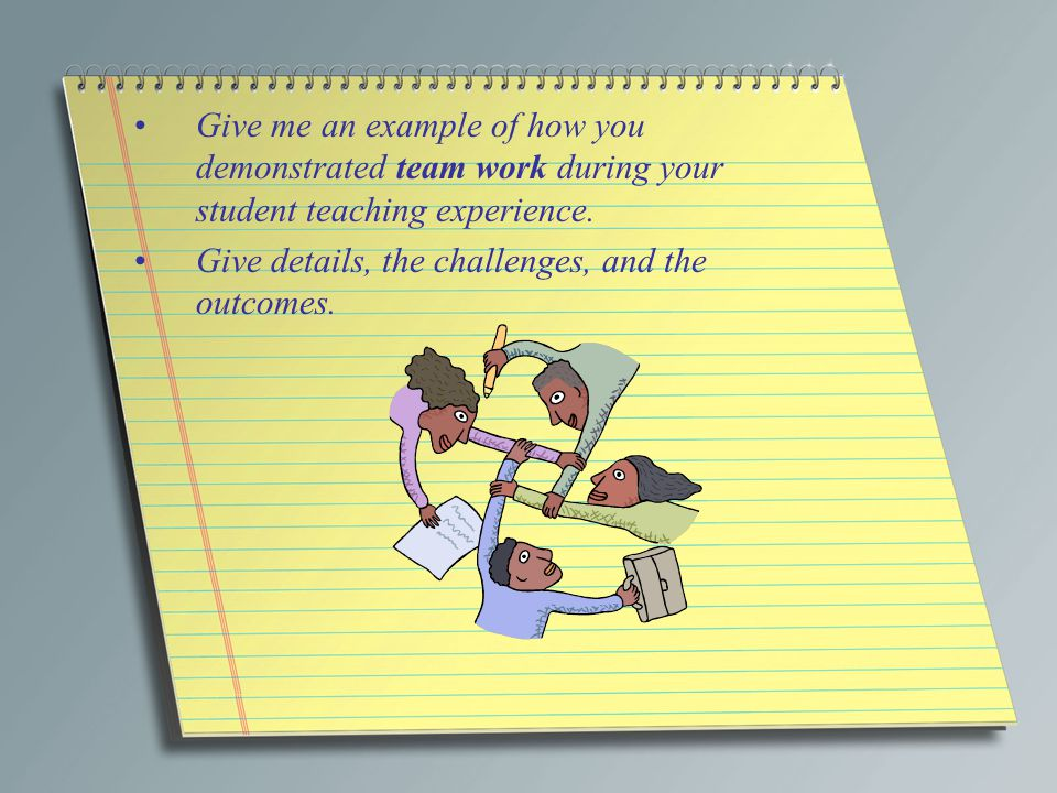 Give me an example of how you demonstrated team work during your student teaching experience.