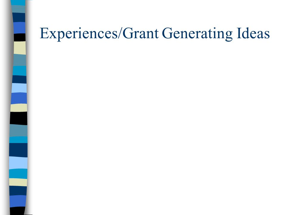 Experiences/Grant Generating Ideas
