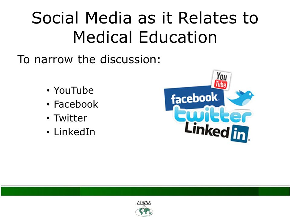 Social Media as it Relates to Medical Education To narrow the discussion: YouTube Facebook Twitter LinkedIn